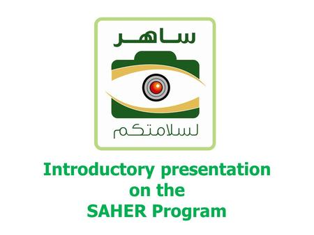 Introductory presentation on the SAHER Program. What is SAHER?