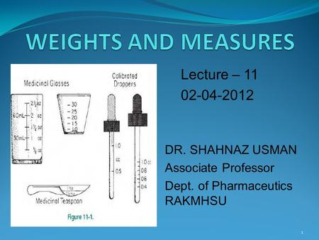 Lecture – 11 02-04-2012 DR. SHAHNAZ USMAN Associate Professor Dept. of Pharmaceutics RAKMHSU 1.