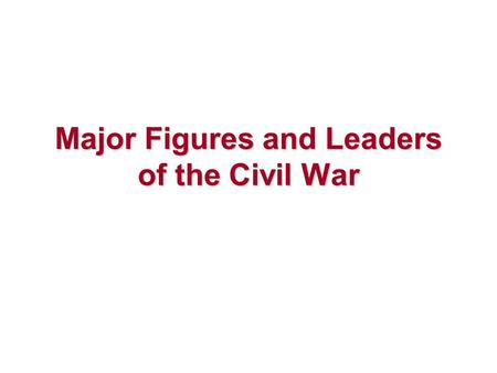 Major Figures and Leaders of the Civil War. Chapter 11, Section 4 Civil War Deaths.
