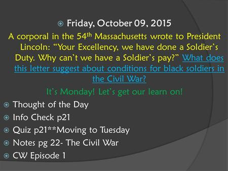 " Friday, October 09, 2015 A corporal in the 54 th Massachusetts wrote to President Lincoln: ""Your Excellency, we have done a Soldier's Duty. Why can't."