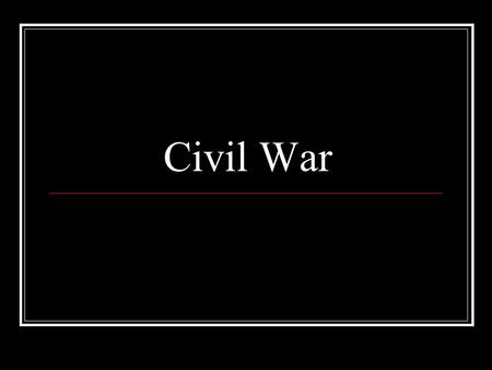 Civil War. Introduction A civil war is a war between people who live in the same country. The American civil war was fought between the North and the.