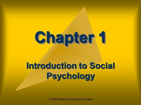 © 2004 Pearson Education Canada Chapter 1 Introduction to Social Psychology.