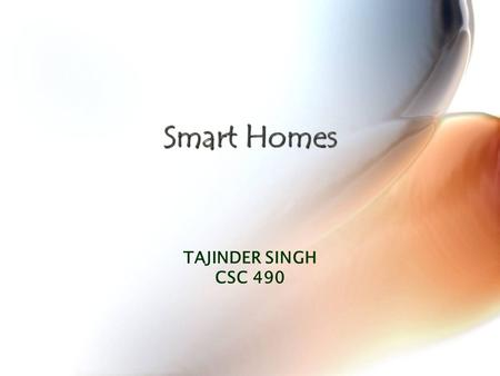 Smart Homes TAJINDER SINGH CSC 490. Smart Home What is a Smart Home?