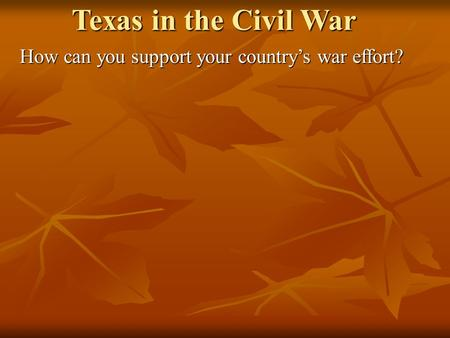 Texas in the Civil War How can you support your country's war effort?