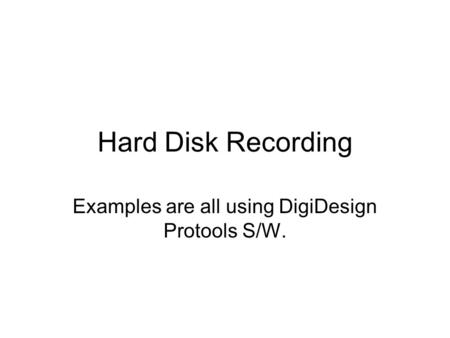 Hard Disk Recording Examples are all using DigiDesign Protools S/W.
