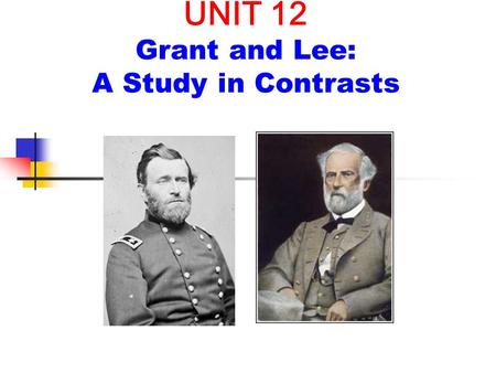 How are Robert E. Lee and Ulysses S. Grant similar?