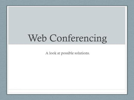 Web Conferencing A look at possible solutions.. Features Desktop Sharing Chat Audio Conferencing Video Conferencing Whiteboard PowerPoint Presentations.