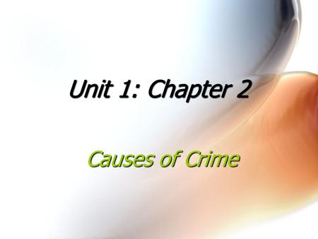 Unit 1: Chapter 2 Causes of Crime.