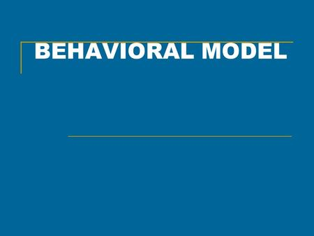 BEHAVIORAL MODEL. INTRODUCTION Any manifestation of life is activity' says woods worth (1948) and behavior is a collective name for these activities.