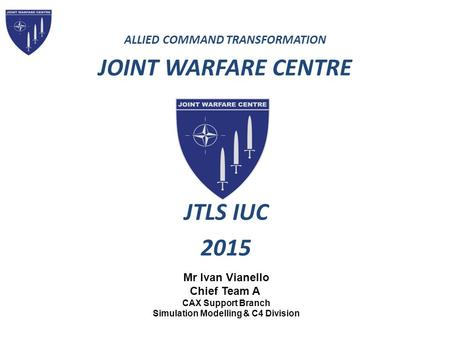 JTLS IUC 2015 ALLIED COMMAND TRANSFORMATION JOINT WARFARE CENTRE