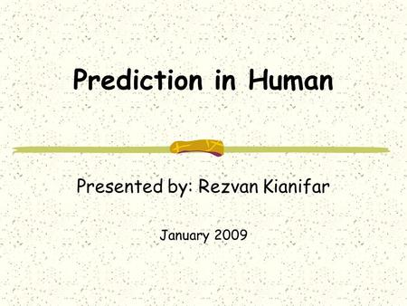 Prediction in Human Presented by: Rezvan Kianifar January 2009.