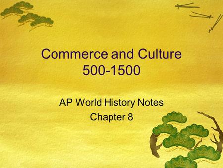 Commerce and Culture 500-1500 AP World History Notes Chapter 8.