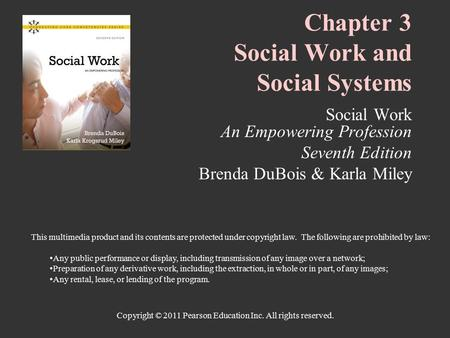 Copyright © 2011 Pearson Education Inc. All rights reserved. Chapter 3 Social Work and Social Systems Social Work An Empowering Profession Seventh Edition.