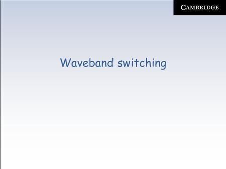 Waveband switching. WBS –In GMPLS networks, underlying network nodes need to support multiple switching granularities –Therefore, ordinary wavelength-switching.