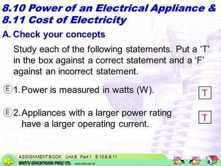ASSIGNMENT BOOK Unit 8 Part 1 8.10 & 8.11 8.10 Power of an Electrical Appliance & 8.11 Cost of Electricity A.Check your concepts Study each of the following.