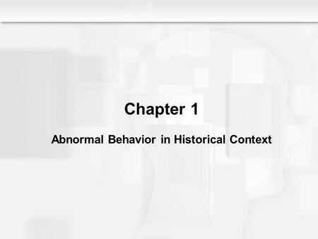 Chapter 1 Abnormal Behavior in Historical Context.
