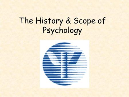 The History & Scope of Psychology Psychology  Brainstorm What does it mean? What do psychologists study? Is psychology a true science? How is psychology.
