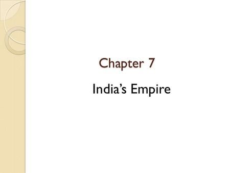 Chapter 7 India's Empire. Homework: Read pages 234-237 and complete questions worksheet Do Now: Open to a new blank page either in your notebooks or your.