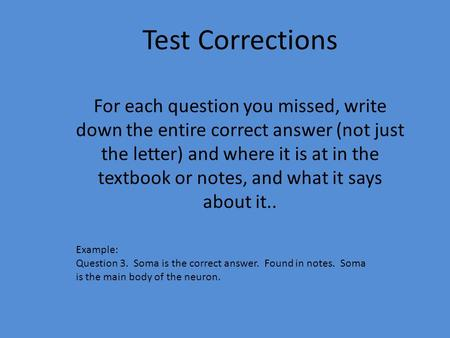 Test Corrections For each question you missed, write down the entire correct answer (not just the letter) and where it is at in the textbook or notes,