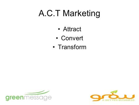 A.C.T Marketing Attract Convert Transform. Agenda 9.35 A – C Linda Parkinson-Hardman Grow A Better Business Helping you sow the seeds of internet success.