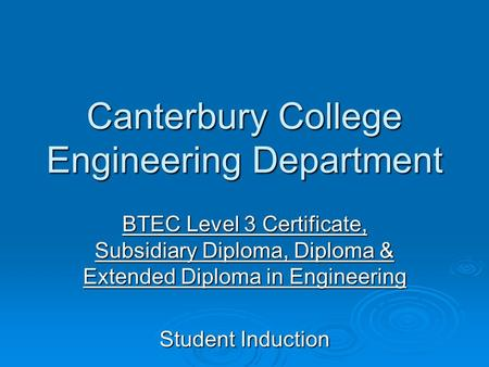 Canterbury College Engineering Department BTEC Level 3 Certificate, Subsidiary Diploma, Diploma & Extended Diploma in Engineering Student Induction.