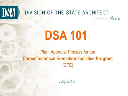 DSA 101 July 2010 Plan Approval Process for the Career Technical Education Facilities Program (CTE)