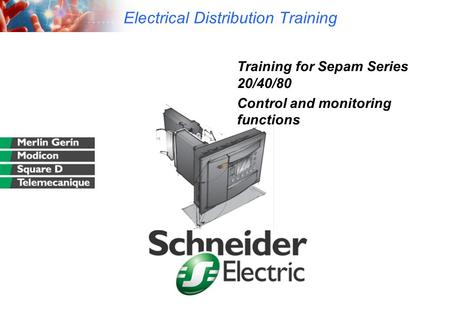 Electrical Distribution Training Training for Sepam Series 20/40/80 Control and monitoring functions.