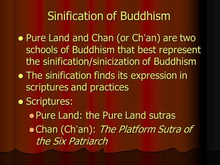 Sinification of Buddhism Pure Land and Chan (or Ch ' an) are two schools of Buddhism that best represent the sinification/sinicization of Buddhism Pure.
