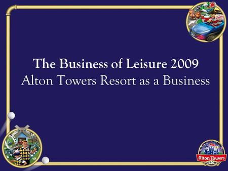 The Business of Leisure 2009 Alton Towers Resort as a Business