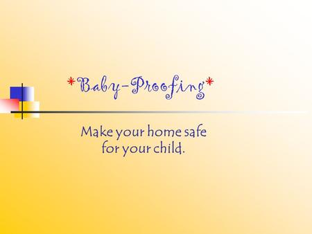 *Baby-Proofing* Make your home safe for your child.