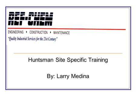 Huntsman Site Specific Training By: Larry Medina.