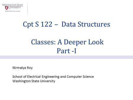 Nirmalya Roy School of Electrical Engineering and Computer Science Washington State University Cpt S 122 – Data Structures Classes: A Deeper Look Part.