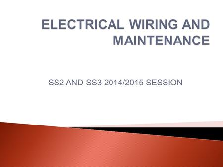SS2 AND SS3 2014/2015 SESSION. In order to enjoy the various advantages of electricity in premises certain precautionary and method of wiring using appropriate.