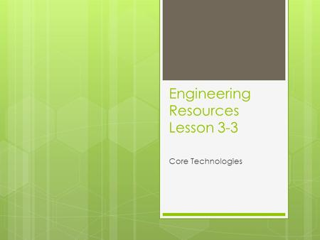 Engineering Resources Lesson 3-3 Core Technologies.