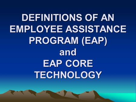 Employee Assistance Programs (EAPs) serve organizations and their employees in multiple ways, ranging from consultation at the strategic level about issues.