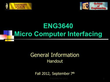 ENG3640 Micro Computer Interfacing General Information Handout Fall 2012, September 7 th ENG3640 Fall 20121.