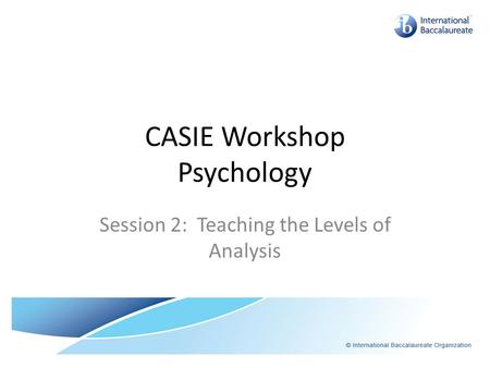 CASIE Workshop Psychology Session 2: Teaching the Levels of Analysis.