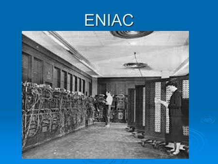 ENIAC. Basic Facts  The Electronic Numerical Integrator and Computer (ENIAC) was first announced on February 14, 1946.  It was the first general-purpose.