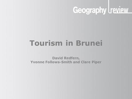 Tourism in Brunei David Redfern, Yvonne Follows-Smith and Clare Piper.