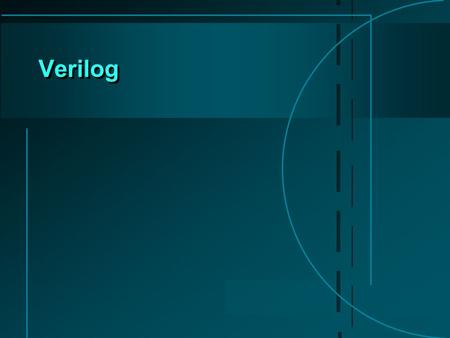 Verilog. The Verilog <strong>Language</strong>  Originally a modeling <strong>language</strong> for a very efficient <strong>event</strong>-<strong>driven</strong> digital logic simulator  Later pushed into use as a.