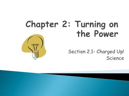 Section 2.1- Charged Up! Science.  Before we begin discussing electricity, we need to discover what we already know about the subject. Here is your assignment: