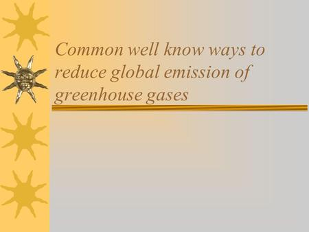 Common well know ways to reduce global emission of greenhouse gases.