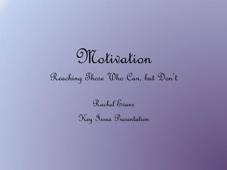 Motivation Reaching Those Who Can, but Don't Rachel Evans Key Issue Presentation.