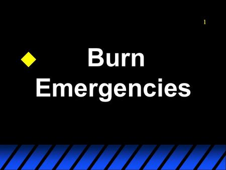 1 u Burn.Emergencies OBJECTIVE 2 OBJECTIVE 2 u RELIEVE PAIN AND PREVENT ADDITIONAL CONTAMINATION TREAT FOR SHOCK.