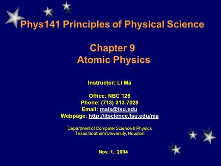 Phys141 Principles of Physical Science Chapter 9 Atomic Physics Instructor: Li Ma Office: NBC 126 Phone: (713) 313-7028