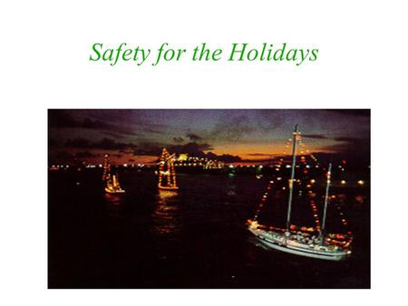 Safety for the Holidays Why is holiday safety so important? Decorations are not used and checked for damage/wear and tear on a regular basis More visitors.