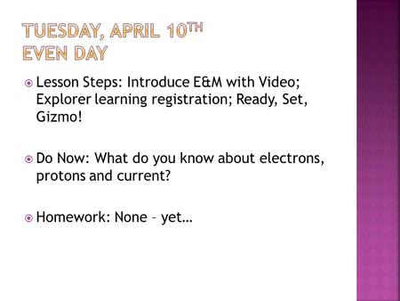  Lesson Steps: Introduce E&M with Video; Explorer learning registration; Ready, Set, Gizmo!  Do Now: What do you know about electrons, protons and current?