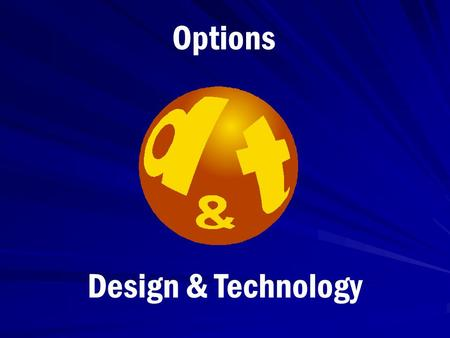 Design & Technology Options. Design & Technology This presentation will explain these courses and possible career options Subjects offered at KS4 are: