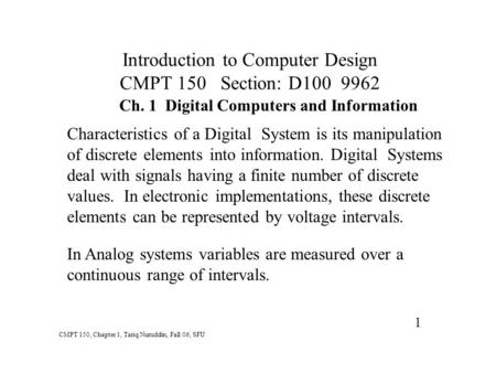 Introduction to Computer Design CMPT 150 Section: D100 9962 Ch. 1 Digital Computers and Information CMPT 150, Chapter 1, Tariq Nuruddin, Fall 06, SFU 1.