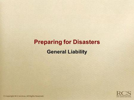 Preparing for Disasters General Liability. Introduction  The one coverage that provides you and your business the most protection is General Liability.